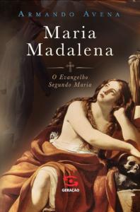 MARIA MADALENA- O Evangelho segundo Maria, livro de ARMANDO AVENA