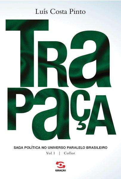 Trapaça - Vol. 1: Collor. Saga política no universo paralelo brasileiro, livro de Luís Costa Pinto