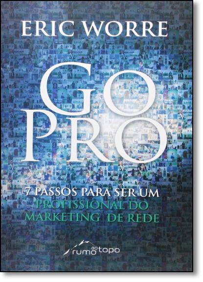 Go Pro: 7 Passos Para Se Tornar Um Profissional do Marketing de Rede, livro de Eric Worre