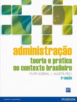 Administração - Teoria e prática no contexto brasileiro - 2ª edição, livro de Alketa Peci, Filipe Sobral
