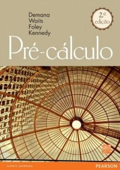 Pré-cálculo - Gráfico, numérico e algébrico - 2ª edição, livro de Franklin D. Demana, Gregory D. Foley, Daniel Kennedy, Bert K. Waits
