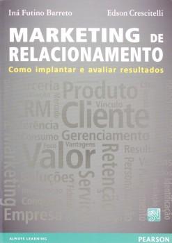 Marketing de relacionamento - Como implantar e avaliar resultados, livro de Iná Futino Barreto, Edson Crescitelli