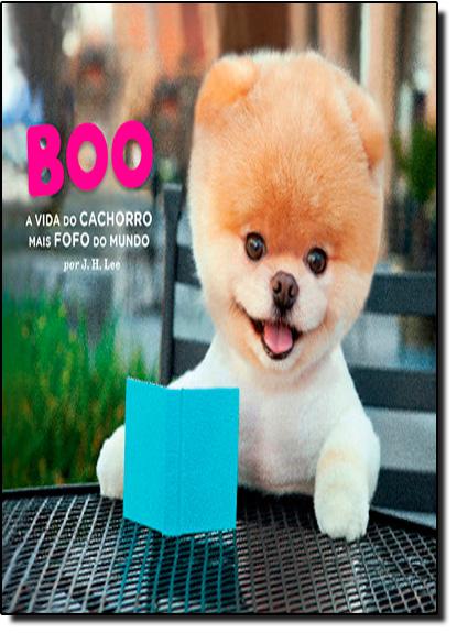 Boo: A Vida de Cachorro Mais Fofo do Mundo, livro de Rai Editora