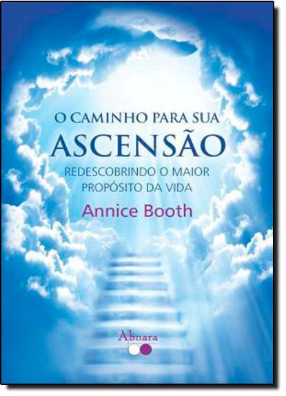 Caminho Para Sua Ascensão, O, livro de Annice Booth