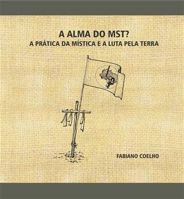 A alma do MST? - A prática da mística e a luta pela terra, livro de Fabiano Coelho
