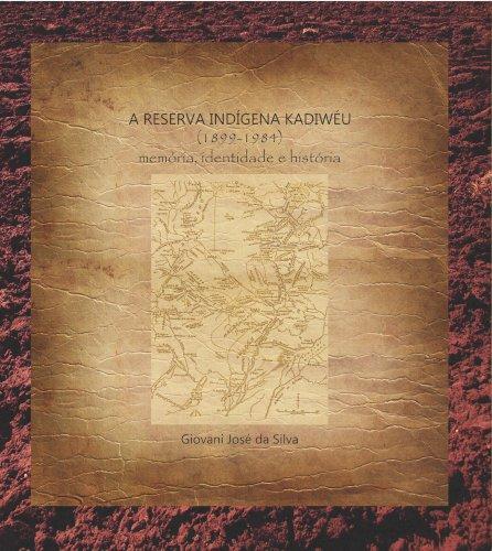 A Reserva Indígena Kadiwéu (1899-1984): memória, identidade e história, livro de Giovani José da Silva