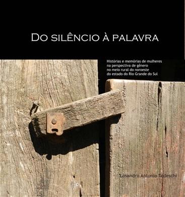 Do silêncio à palavra: histórias e memórias de mulheres na perspectiva de gênero no meio rural do noroeste do estado do Rio Grande do Sul, livro de Losandro Antonio Tedeschi