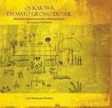 Os Kaiowá do Mato Grosso do Sul: módulos habitacionais e humanização do espaço habitado, livro de Levi Marques Pereira