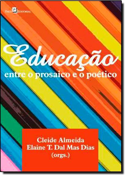 Educação: Entre o Prosaico e o Poético, livro de Elaine T. Dal Mas Dias