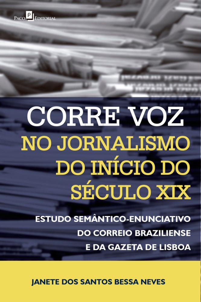Corre voz no jornalismo do início do século XIX - Estudo semântico-enunciativo do Correio Brasiliense e da Gazeta de Lisboa, livro de Janete Dos Santos Bessa Neves