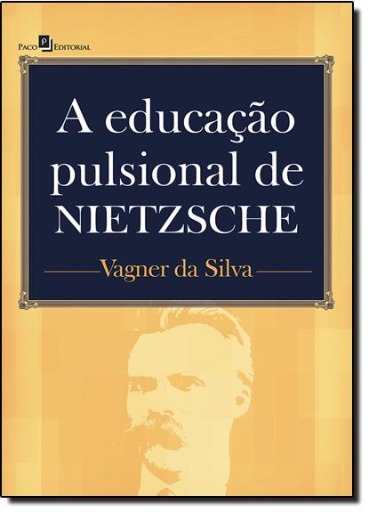 Educação Pulsional de Nietzsche, A, livro de Vagner da Silva