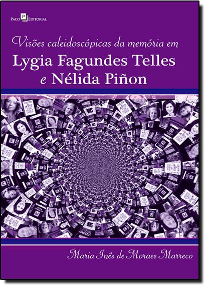 Visões Caleidoscópicas da Memória em Lygia Fagundes Telles e Nélida Pinon, livro de Maria Inês de Moraes Marreco