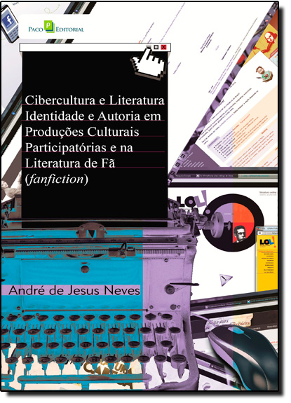 Cibercultura e Literatura: Identidade e Autoria em Produções Culturais Participaórias e na Literatura de Fã - Fanfiction, livro de André de Jesus Neves
