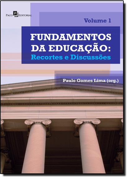 Fundamentos da Educação: Recortes e Discussões - Vol.1, livro de Paulo Gomes Lima