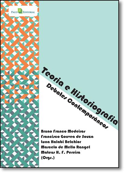 Teoria e Historiografia: Debates Contemporâneos, livro de Bruno Franco Medeiros