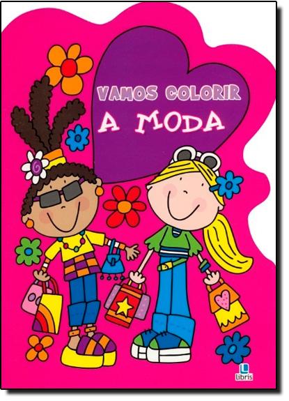 Vamos Colorir: A Moda, livro de Libris Editora