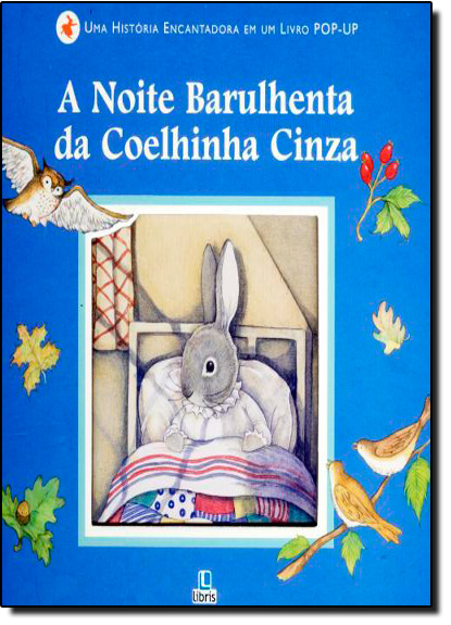 Noite Barulhenta da Coelhinha Cinza, A: Uma História Encantadora em um Livro Pop Up, livro de Alice Corrie