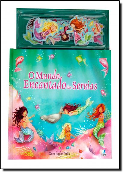 Mundo Encantado das Sereias, O - Coleção Magnéticos, livro de Michele Trowell