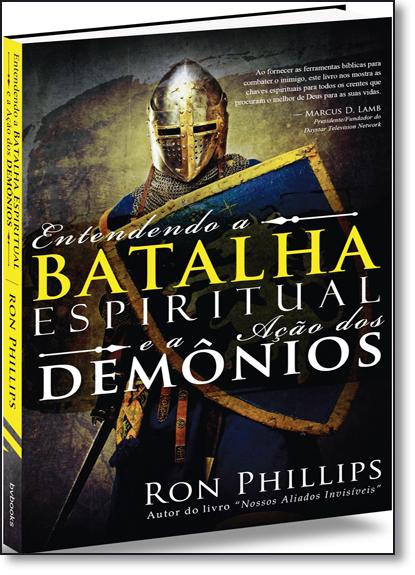 Entendendo a Batalha Espiritual e a Ação dos Demônios, livro de Ron Phillips