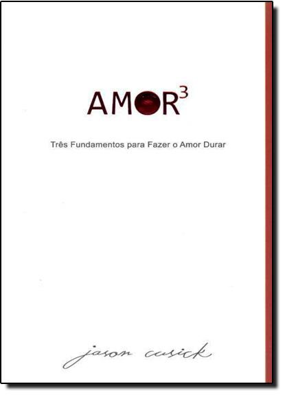 Amor: Três Fundamentos para Fazer o Amor Durar, livro de Jason Cusick