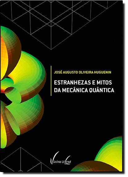 Estranhezas e Mitos da Mecânica Quântica, livro de José Augusto Oliveira Huguenin