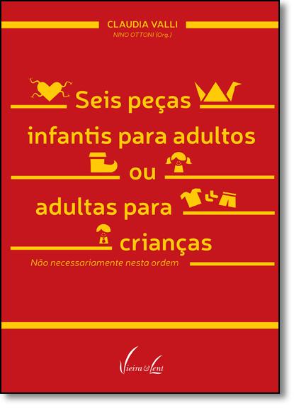 Seis Peças Infantis Para Adultos Ou Adultas Para Crianças: Não Necessariamente Nesta Ordem, livro de Claudia Valli