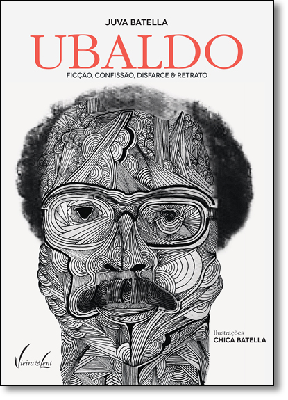 Ubaldo: Ficção, Confissão, Disfarce & Retrato, livro de Juva Batella