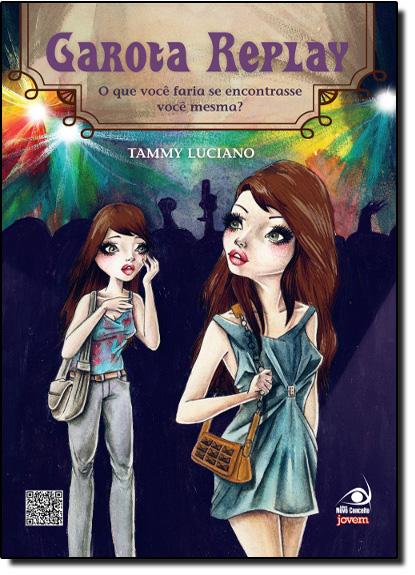 Garota Replay: O Que Você Faria se Encontrasse Você Mesma?, livro de Tammy Luciano