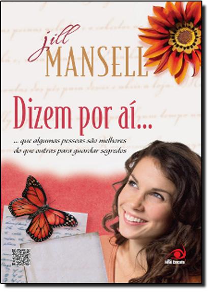 Dizem Por Aí: Que Algumas Pessoas Guardam Segredos Melhores do Que Outras, livro de Jill Mansell