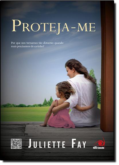 Proteja-me: Por Que nos Tornamos Tão Distantes Quando Mais Precisamos de Carinho?, livro de Juliette Fay