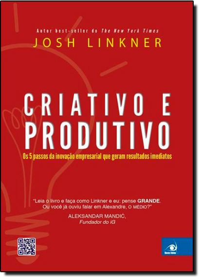 Criativo e Produtivo: As 5 Passos da Inovação Empresarial Que Geram Resultados Imediatos, livro de Josh Linkner