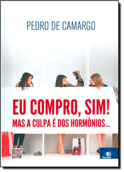 Eu Compro, Sim! Mas a Culpa É dos Hormônios..., livro de Pedro de Camargo