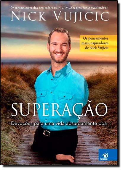 Superação: Devoções Para uma Vida Absurdamente Boa, livro de Nick Vujicic