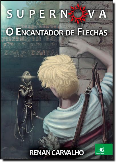 Supernova: O Encantador de Flechas - Vol.1, livro de Renan Carvalho