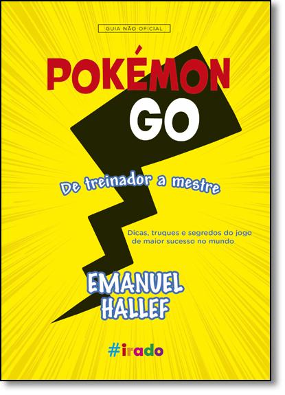 Pokémon Go: De Treinador a Mestre - Guia Não Oficial, livro de Emanuel Hallef