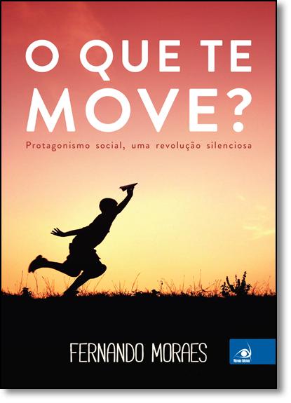 Que te Move ?, O, livro de Fernado Moraes