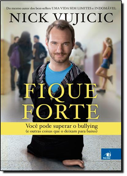 Fique Forte: Você Pode Superar o Bullying, livro de Nick Vujicic