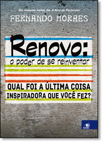 Renovo: O Poder de se Reinventar: Qual foi a Última Coisa Inspiradora que Você Fez?, livro de Fernando Moraes