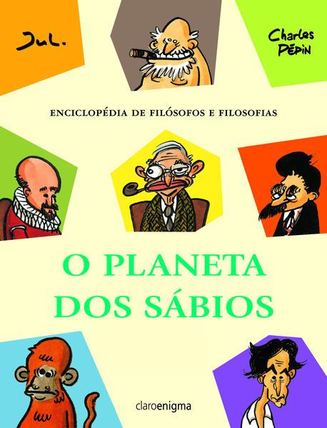 O PLANETA DOS SÁBIOS - Enciclopédia de filósofos e filosofias, livro de Charles Pépin