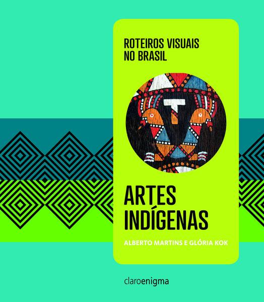 ROTEIROS VISUAIS NO BRASIL: ARTES INDÍGENAS - Vol. 1, livro de Alberto Martins, Glória Kok