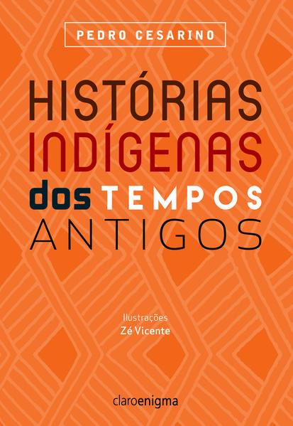 Histórias Indígenas dos Tempos Antigos, livro de Pedro Cesarino