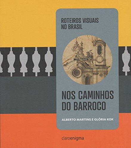 Nos caminhos do Barroco - Roteiros visuais no Brasil, livro de Alberto Martins, Glória Kok