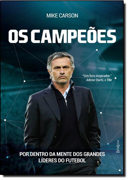 Campeões, Os: Por Dentro da Mente dos Grandes Líderes do Futebol, livro de Mike Carson