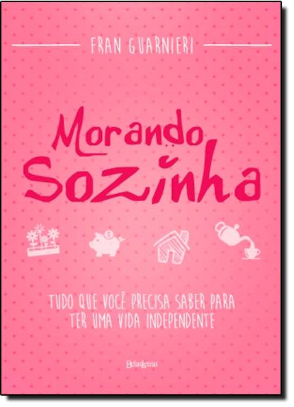 Morando Sozinha: Tudo Que Precisa Saber Para Ter Uma Vida Independente, livro de Fran Guarnieri
