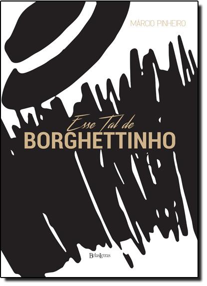 Esse Tal de Borghettinho - Capa Dura, livro de Márcio Pinheiro
