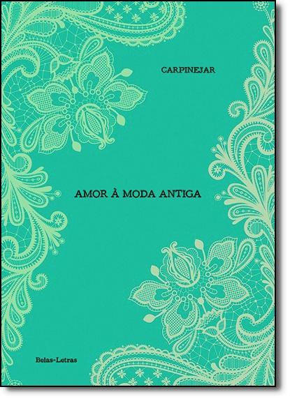Amor À Moda Antiga, livro de Fabrício Carpinejar