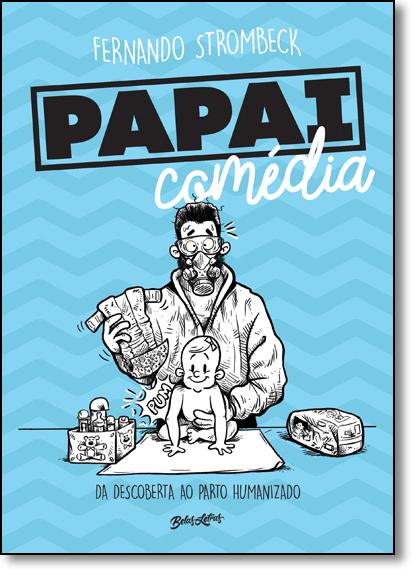 Papai Comédia: Da Descoberta Ao Parto Humanizado, livro de Fernando Strombeck