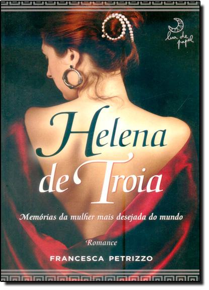 Helena de Troia: Memórias da Mulher Mais Desejada do Mundo, livro de Francesca Petrizzo