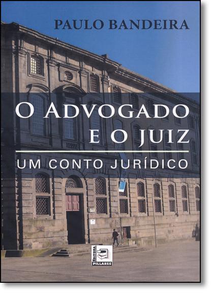 Advogado e o Juiz, O: Um Conto Jurídico, livro de Paulo Bandeira