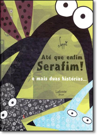 Até que Enfim Serafim! e Mais Duas Histórias..., livro de Suppa